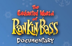 Sustinem documentarul The Enchanted World of Rankin-Bass